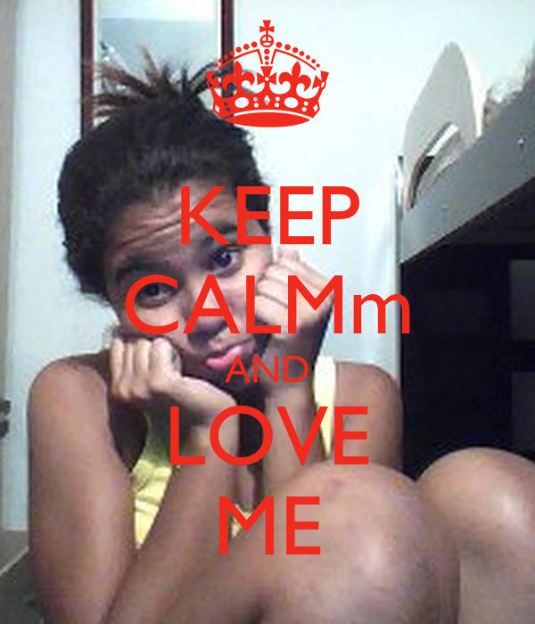 KEEP CALMm AND LOVE ME
