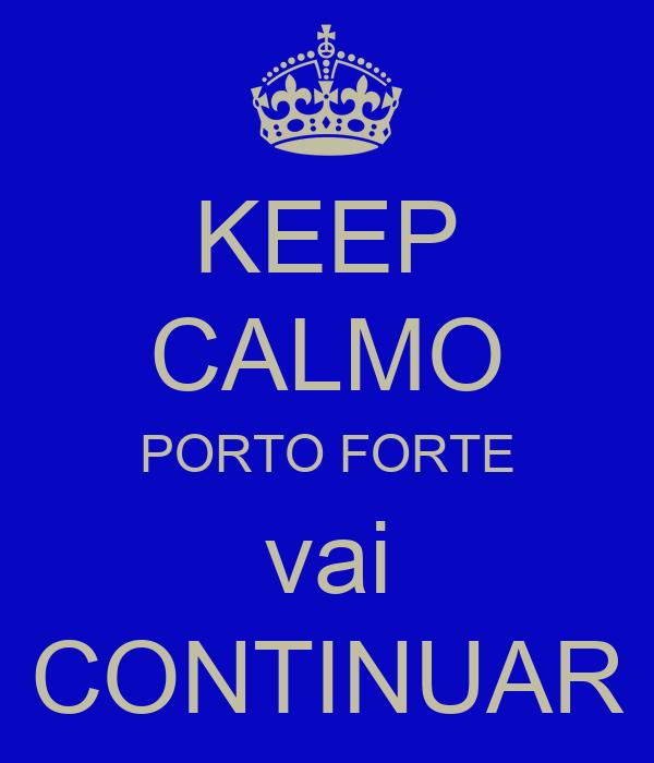 KEEP CALMO PORTO FORTE vai CONTINUAR