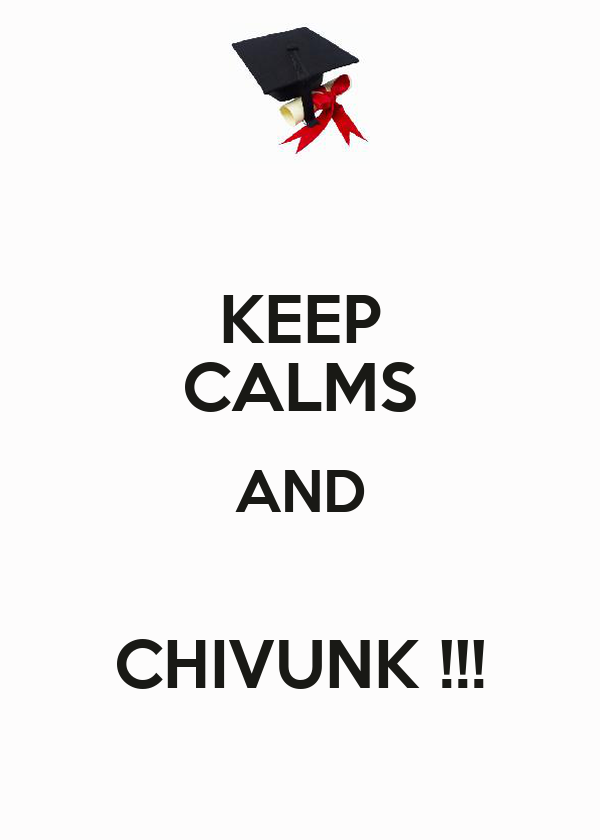 KEEP CALMS AND  CHIVUNK !!!