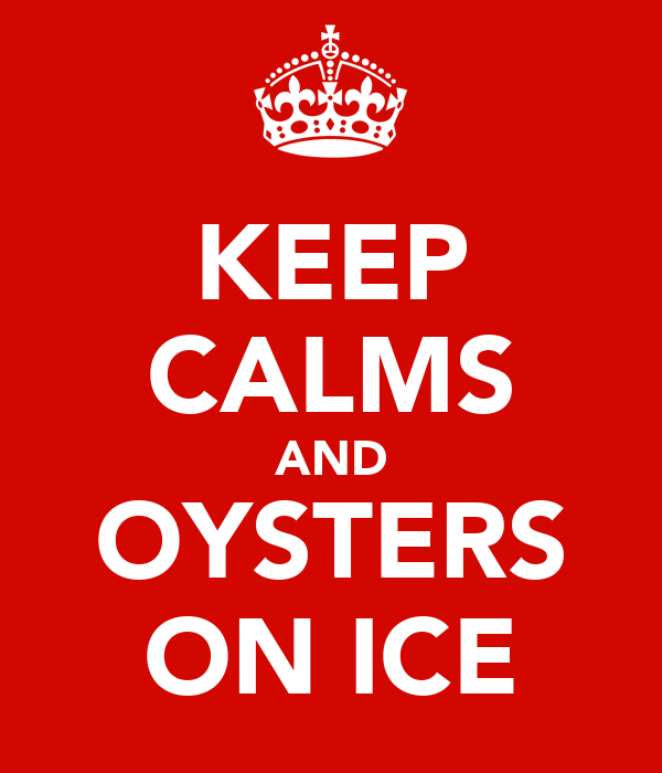 KEEP CALMS AND OYSTERS ON ICE