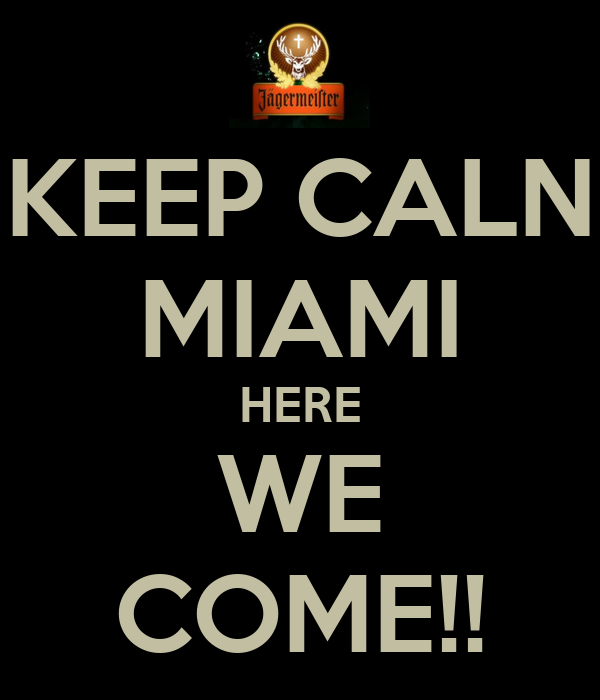 KEEP CALN MIAMI HERE WE COME!!
