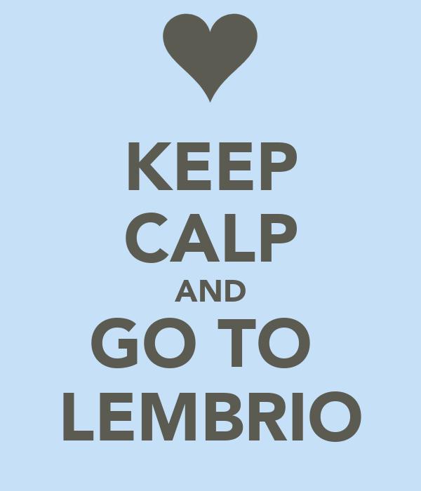 KEEP CALP AND GO TO  LEMBRIO