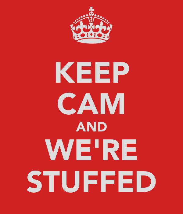 KEEP CAM AND WE'RE STUFFED
