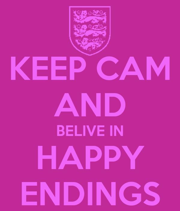 KEEP CAM AND BELIVE IN HAPPY ENDINGS