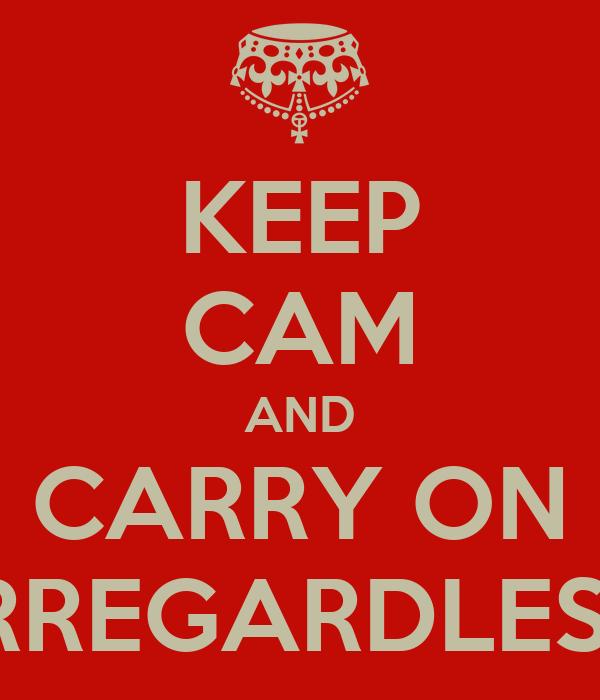 KEEP CAM AND CARRY ON IRREGARDLESS