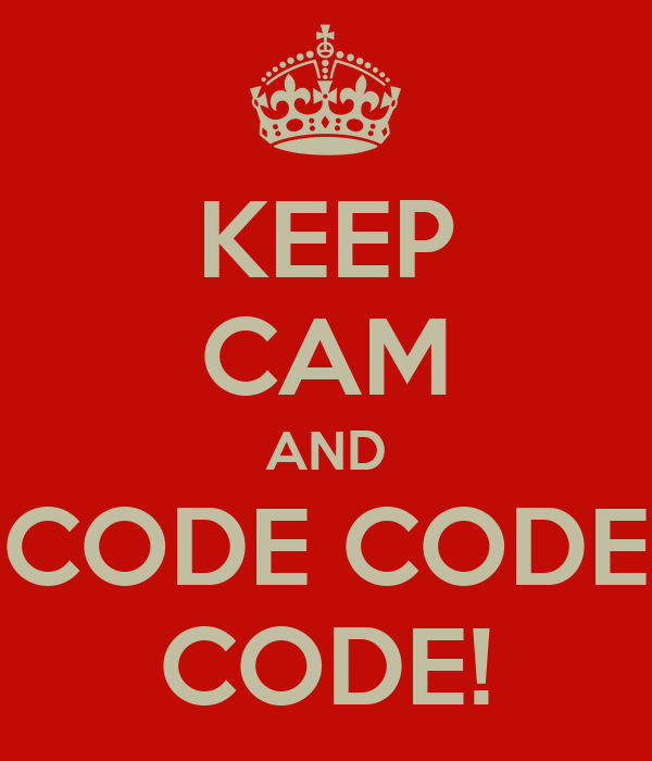 KEEP CAM AND CODE CODE CODE!