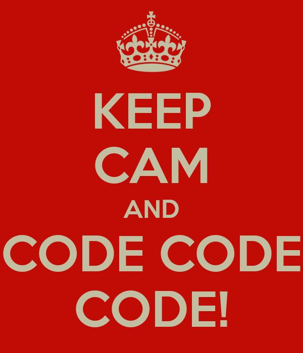 KEEP CAM AND CODE CODE CODE!