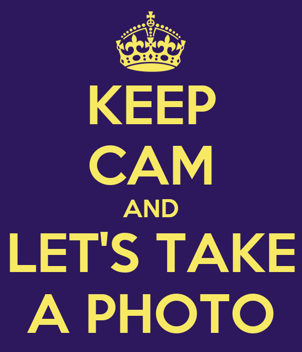 KEEP CAM AND LET'S TAKE A PHOTO