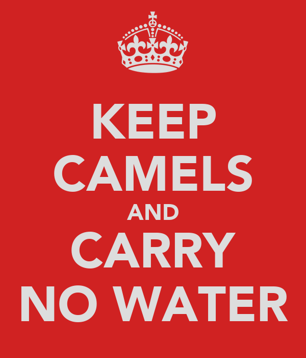 KEEP CAMELS AND CARRY NO WATER