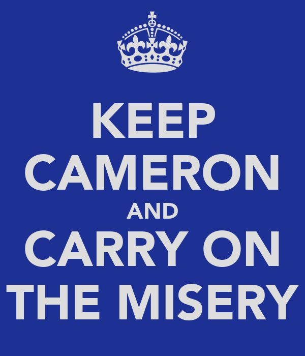 KEEP CAMERON AND CARRY ON THE MISERY