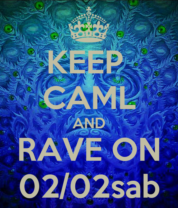 KEEP  CAML AND RAVE ON 02/02sab