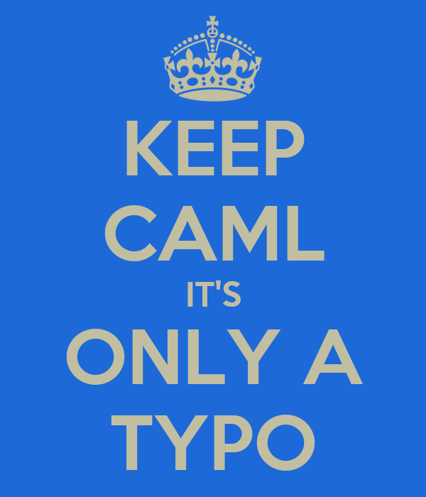 KEEP CAML IT'S ONLY A TYPO