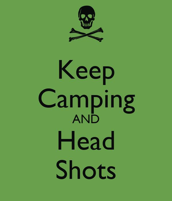 Keep Camping AND Head Shots
