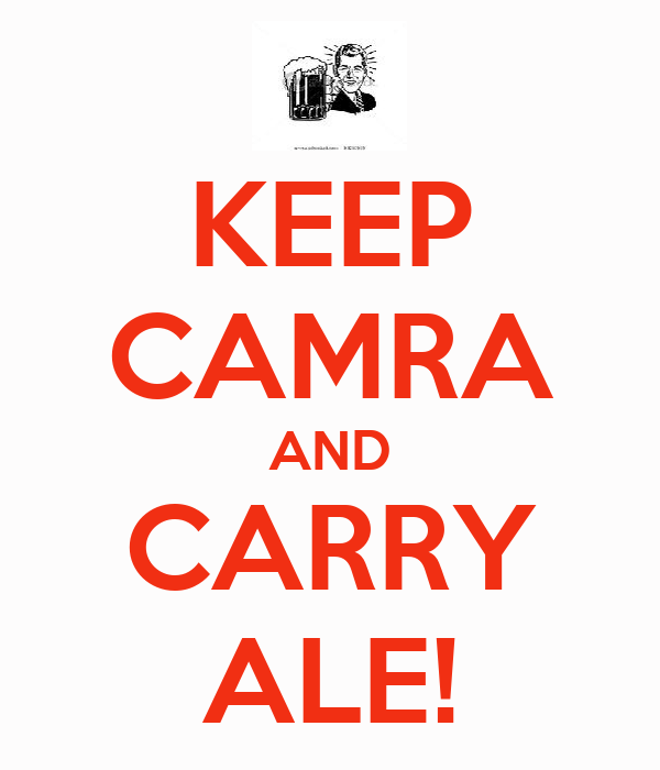 KEEP CAMRA AND CARRY ALE!