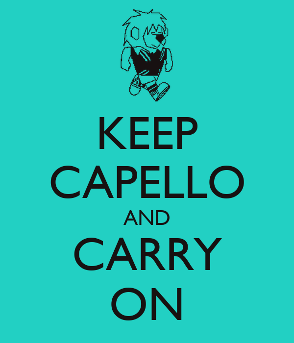 KEEP CAPELLO AND CARRY ON