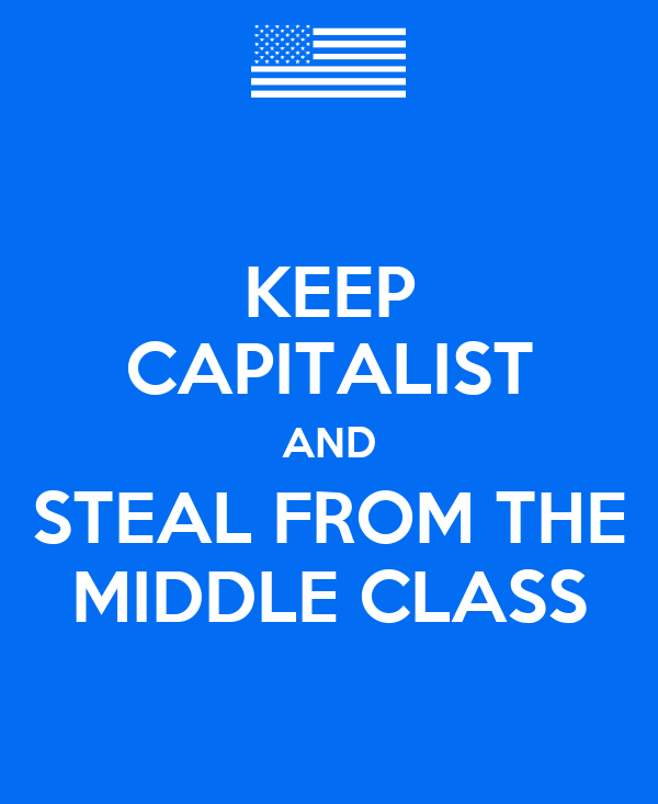 KEEP CAPITALIST AND STEAL FROM THE MIDDLE CLASS
