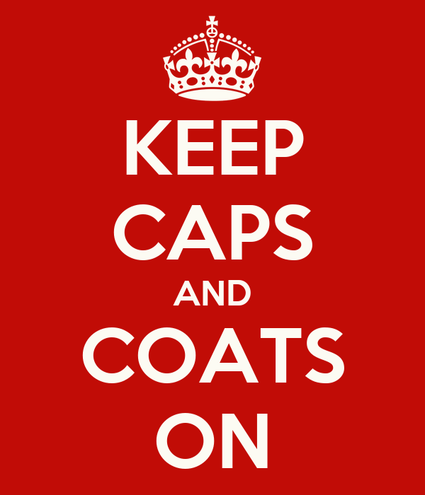 KEEP CAPS AND COATS ON