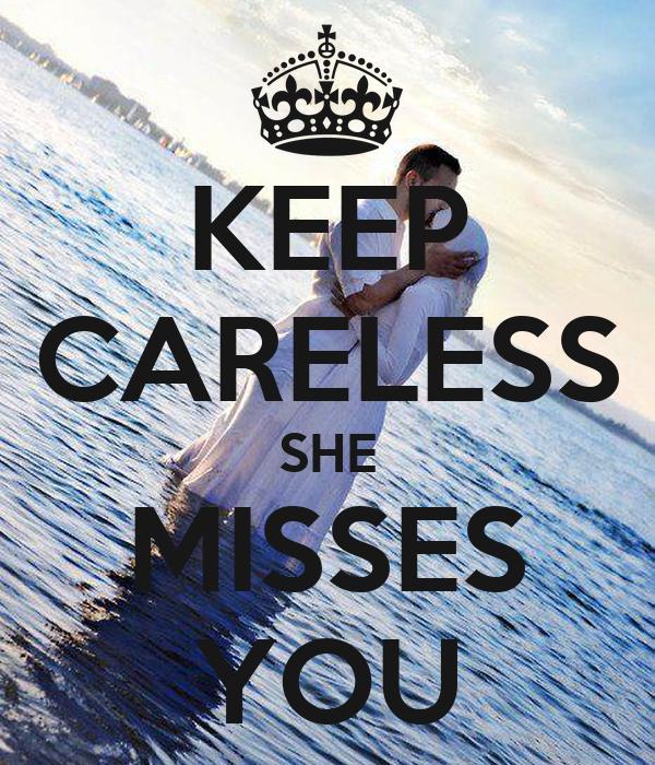 KEEP CARELESS SHE MISSES YOU