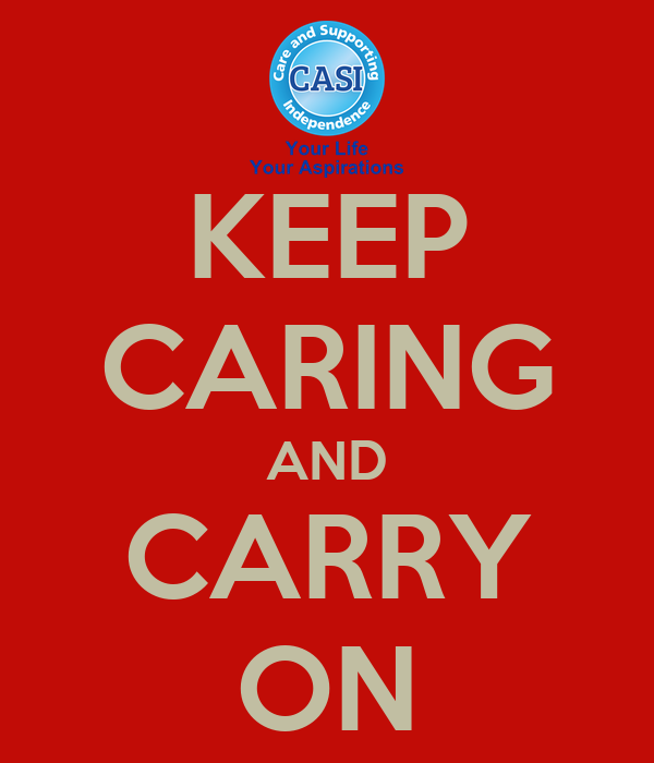 KEEP CARING AND CARRY ON