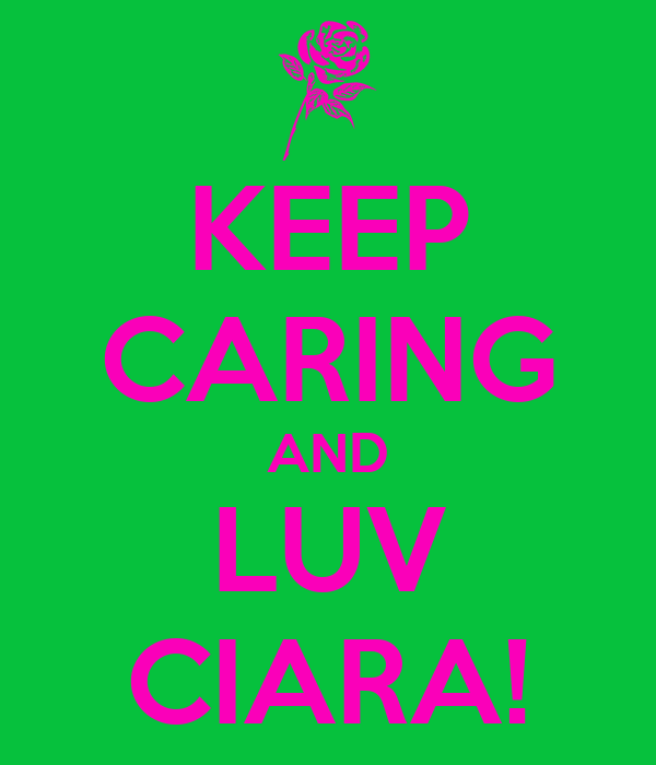 KEEP CARING AND LUV CIARA!