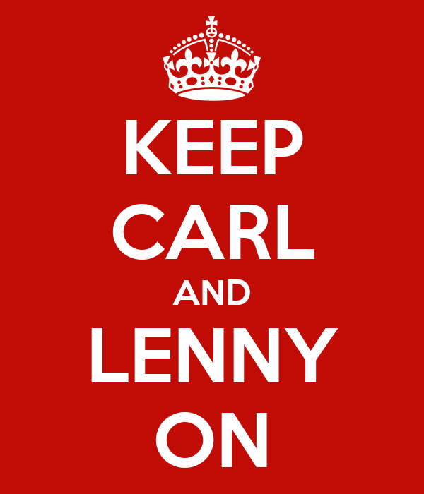 KEEP CARL AND LENNY ON