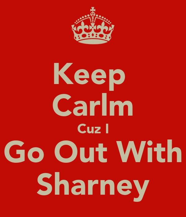 Keep  Carlm Cuz I Go Out With Sharney