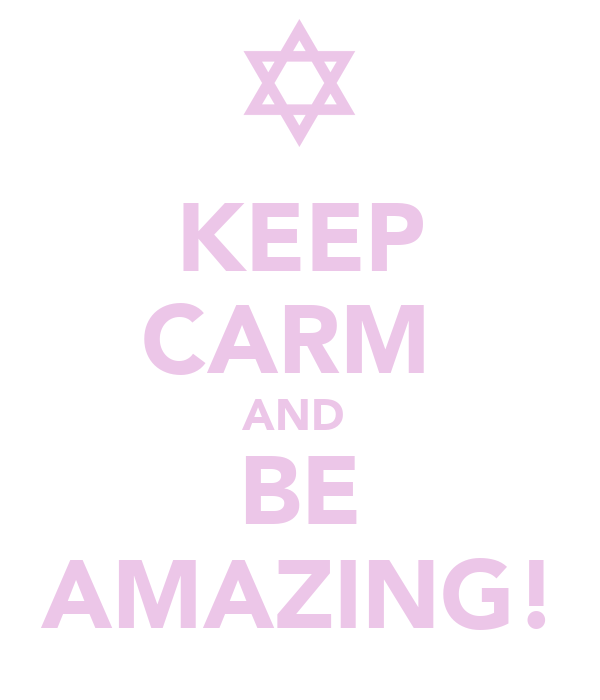 KEEP CARM  AND  BE AMAZING!