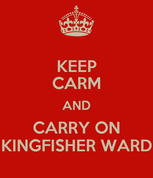 KEEP CARM AND CARRY ON KINGFISHER WARD