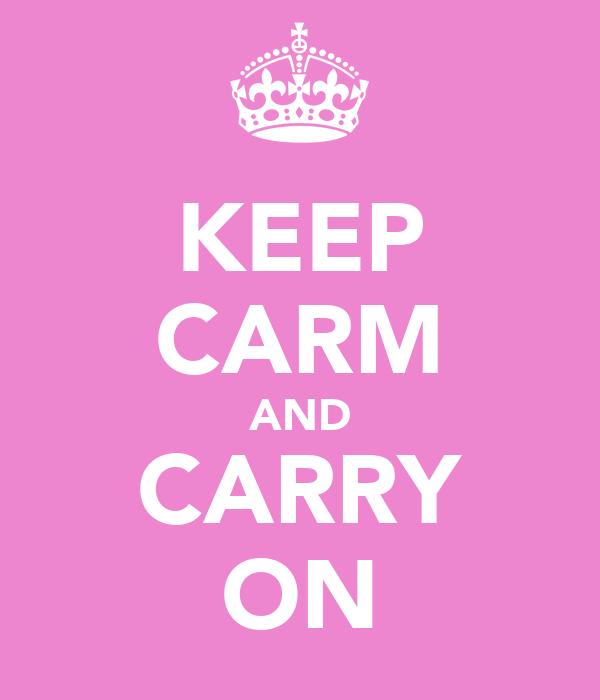 KEEP CARM AND CARRY ON