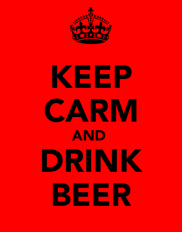 KEEP CARM AND  DRINK BEER