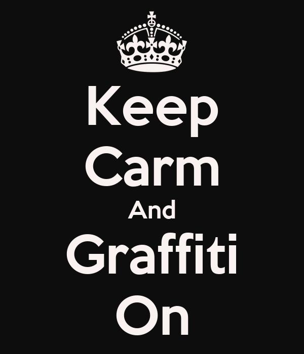 Keep Carm And Graffiti On