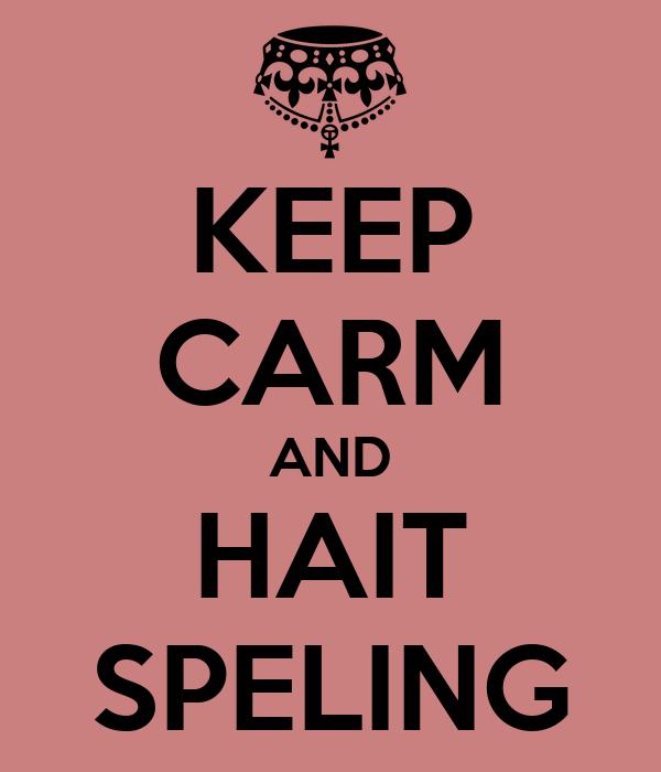 KEEP CARM AND HAIT SPELING