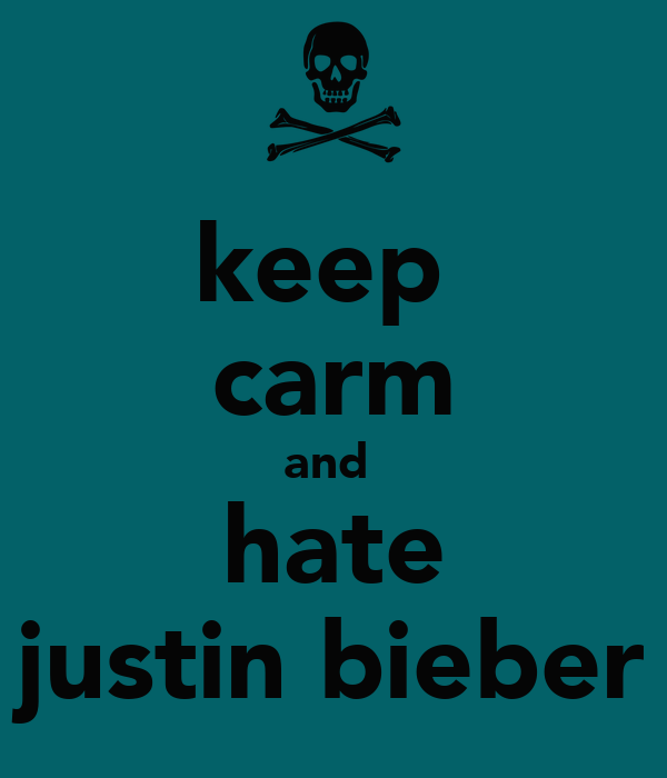 keep  carm and  hate justin bieber