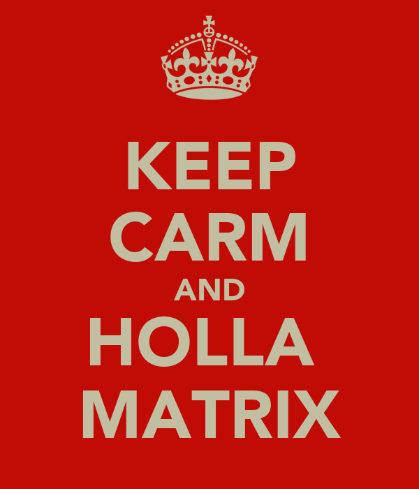 KEEP CARM AND HOLLA  MATRIX