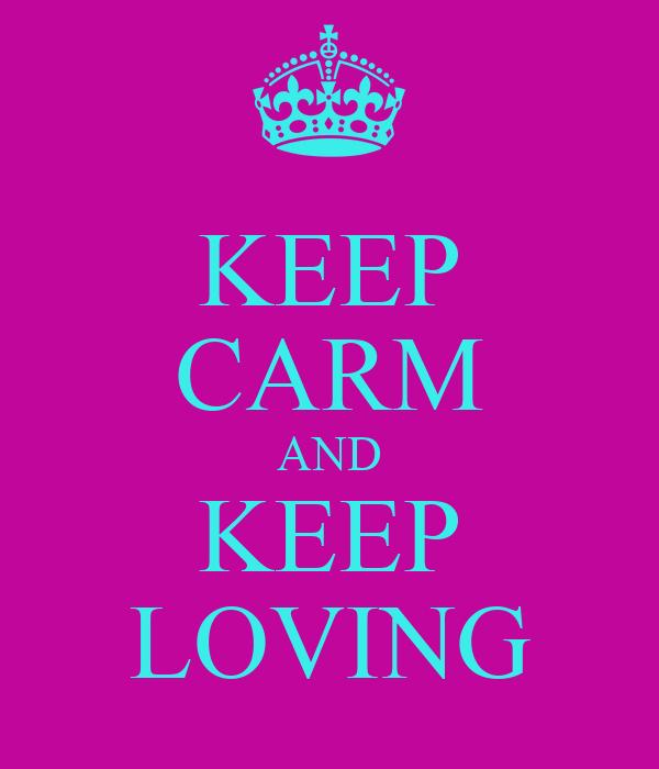 KEEP CARM AND KEEP LOVING