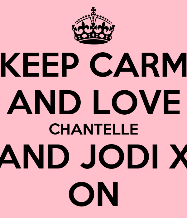 KEEP CARM AND LOVE CHANTELLE AND JODI X ON