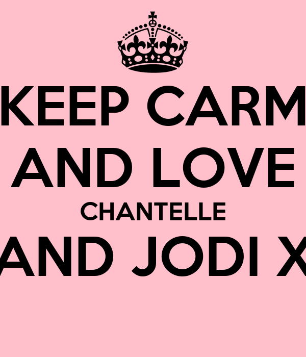KEEP CARM AND LOVE CHANTELLE AND JODI X