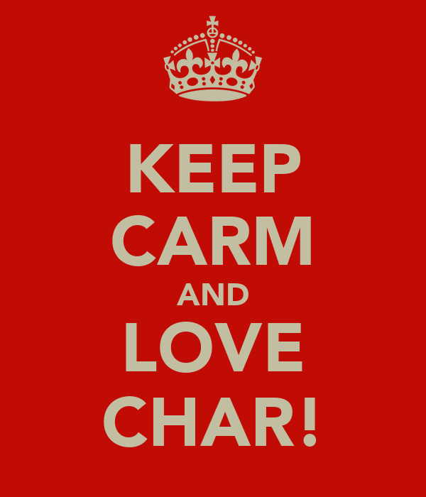 KEEP CARM AND LOVE CHAR!