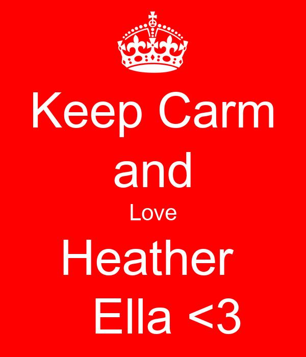 Keep Carm and Love Heather    Ella <3