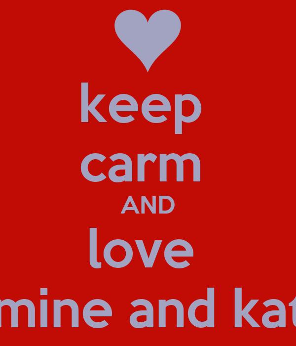 keep  carm  AND love  jasmine and katie