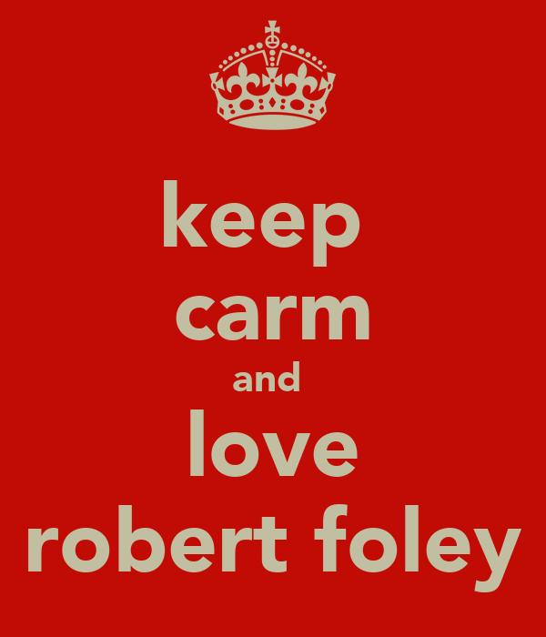 keep  carm and  love robert foley