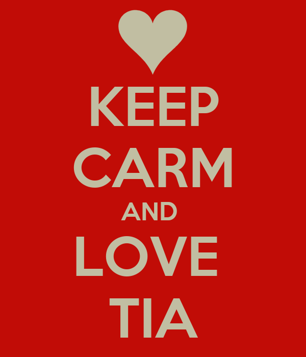 KEEP CARM AND  LOVE  TIA