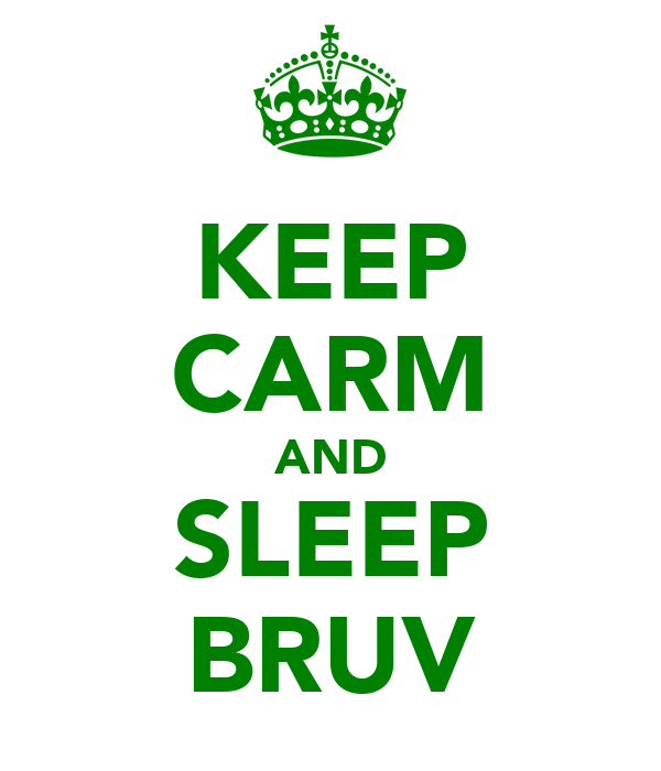 KEEP CARM AND SLEEP BRUV