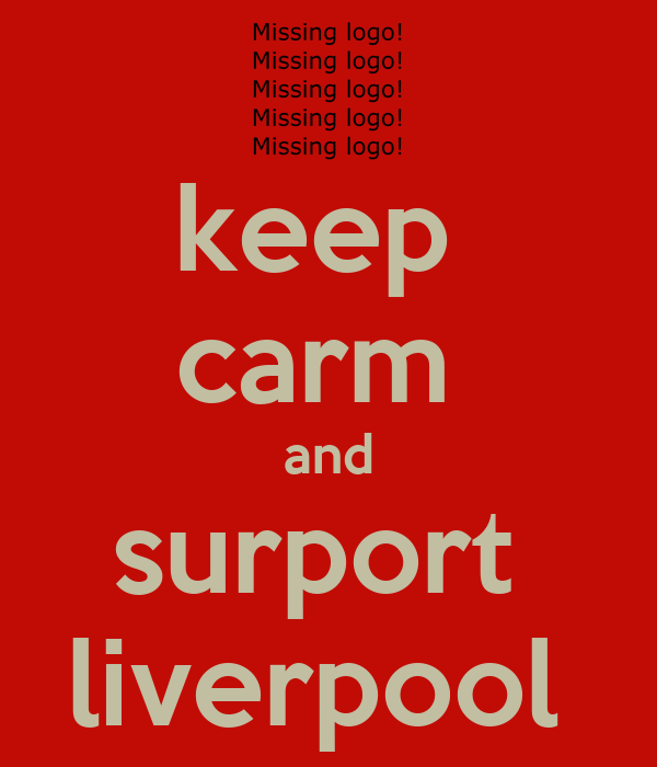 keep  carm  and surport  liverpool