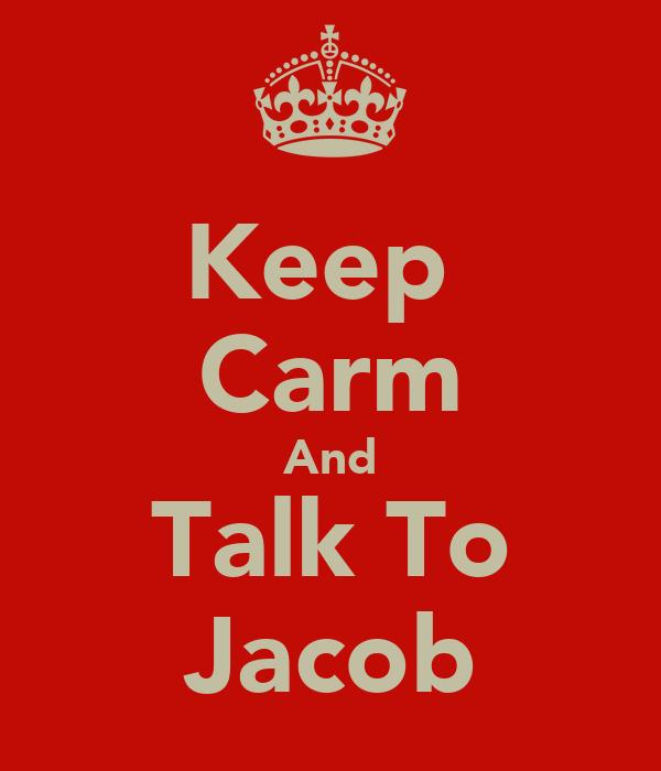 Keep  Carm And Talk To Jacob