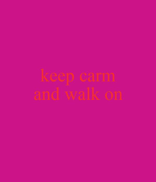 keep carm and walk on