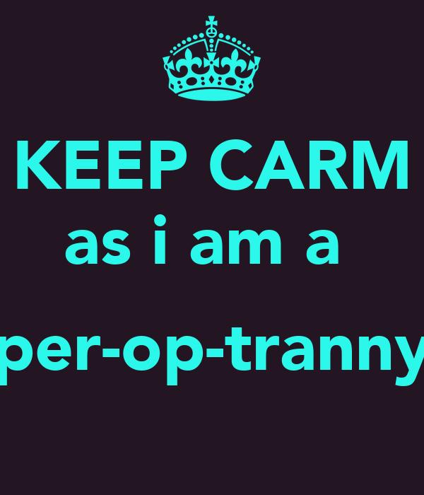 KEEP CARM as i am a   per-op-tranny