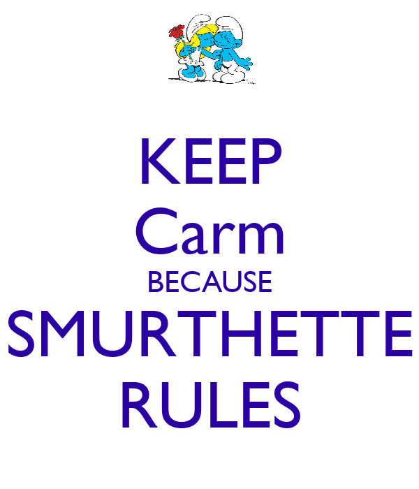 KEEP Carm BECAUSE SMURTHETTE RULES