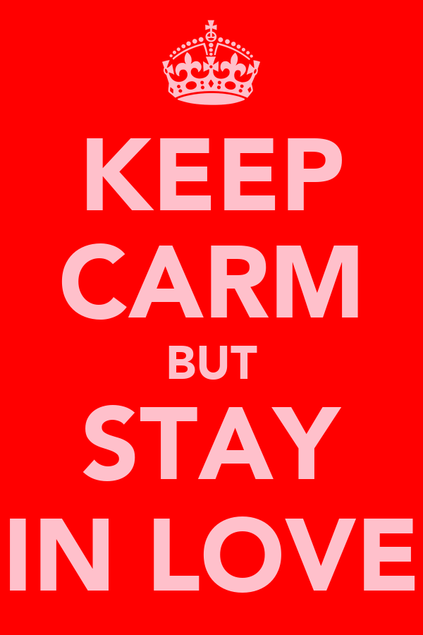 KEEP CARM BUT STAY IN LOVE