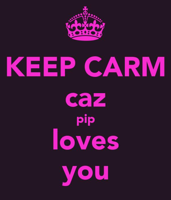 KEEP CARM caz pip loves you